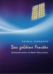 Bert Hellinger - Das goldene Fenster von Thomas Gehrmann Erinnerungen an Bert Hellinger Aufstellungen
